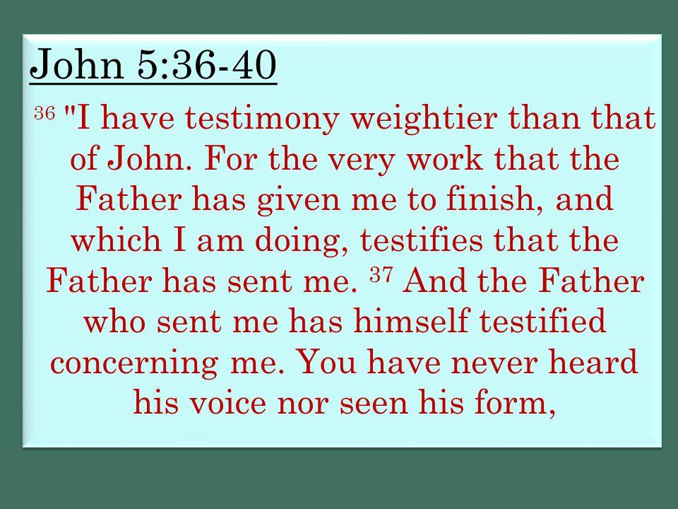 John 5:36-40 36