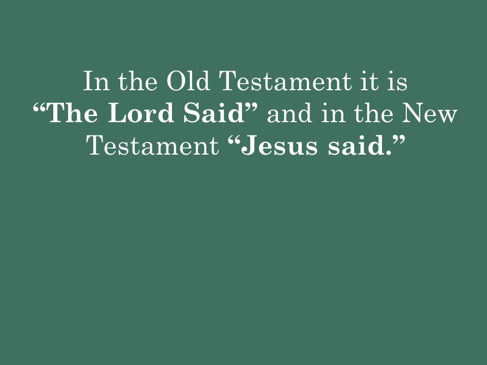 """In the Old Testament it is """"The Lord Said"""" and in the New Testament """"Jesus said."""""""