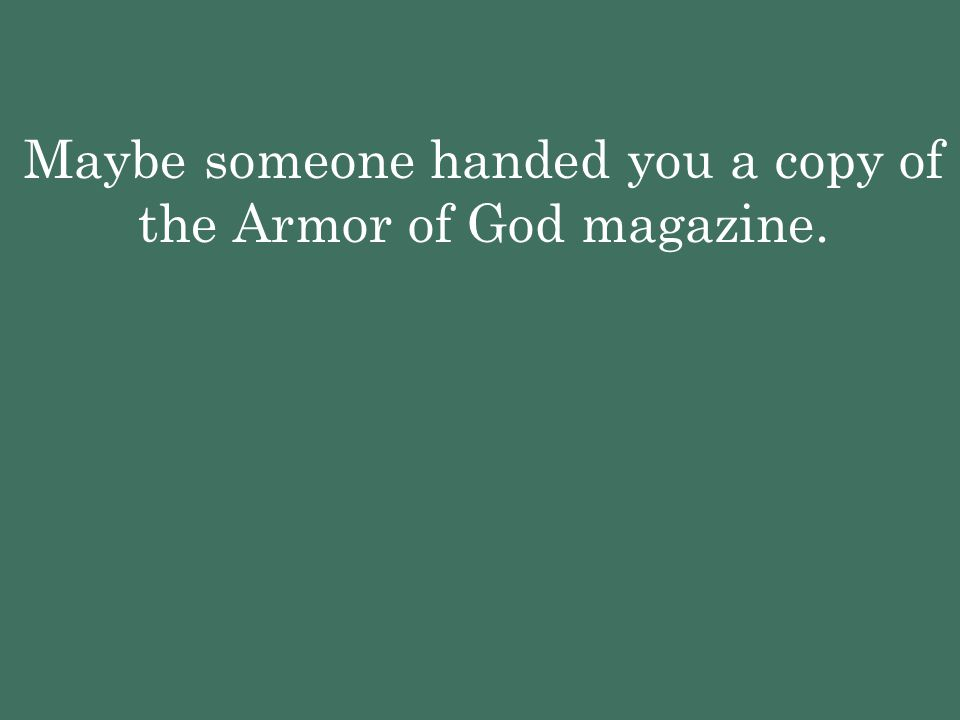 Maybe someone handed you a copy of the Armor of God magazine.