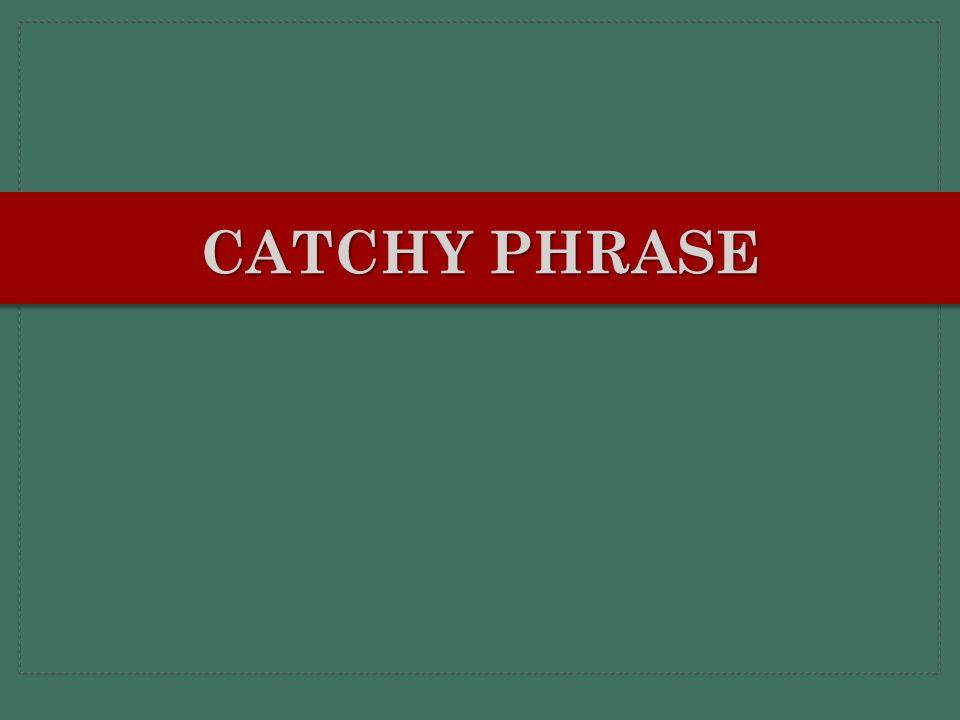 CATCHY PHRASE