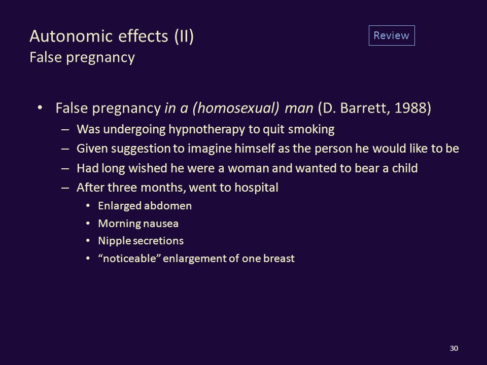 Autonomic effects (II) False pregnancy False pregnancy in a (homosexual) man (D.