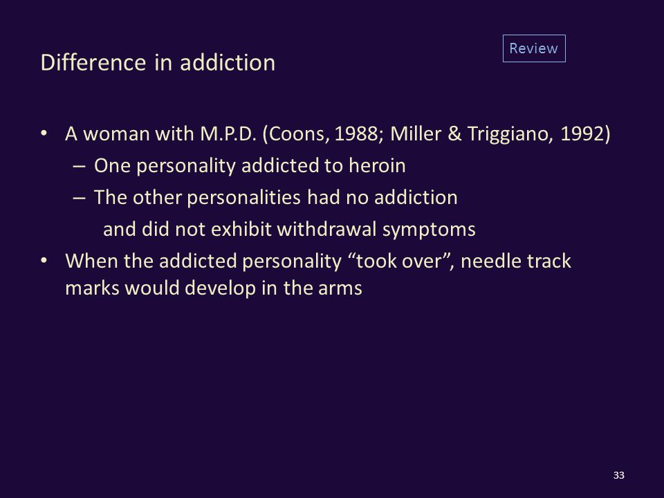 Difference in addiction A woman with M.P.D.