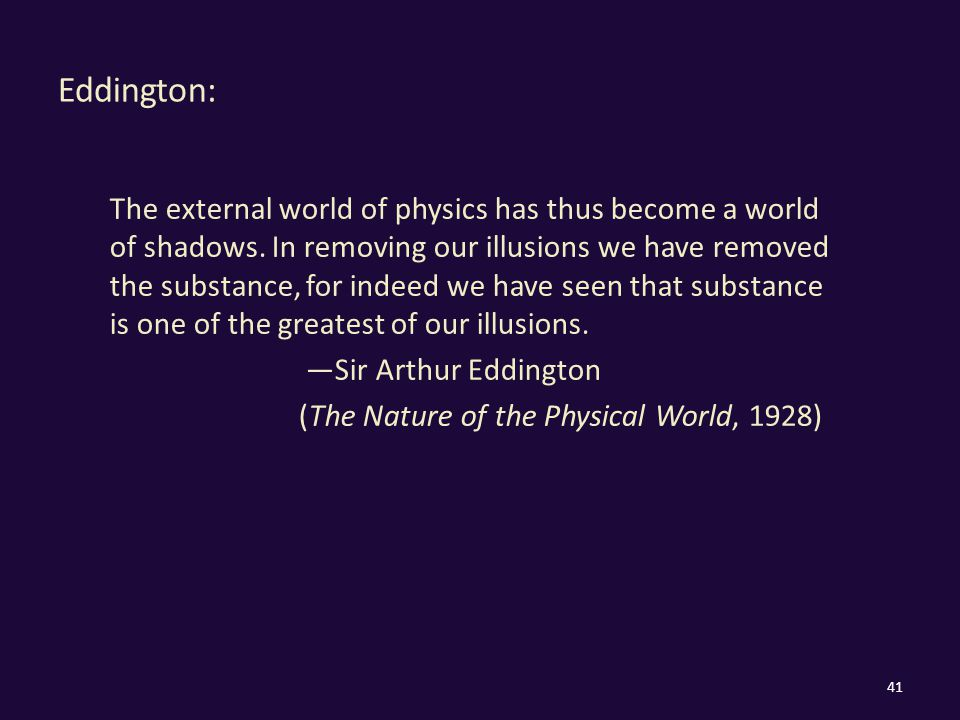 Eddington: The external world of physics has thus become a world of shadows.