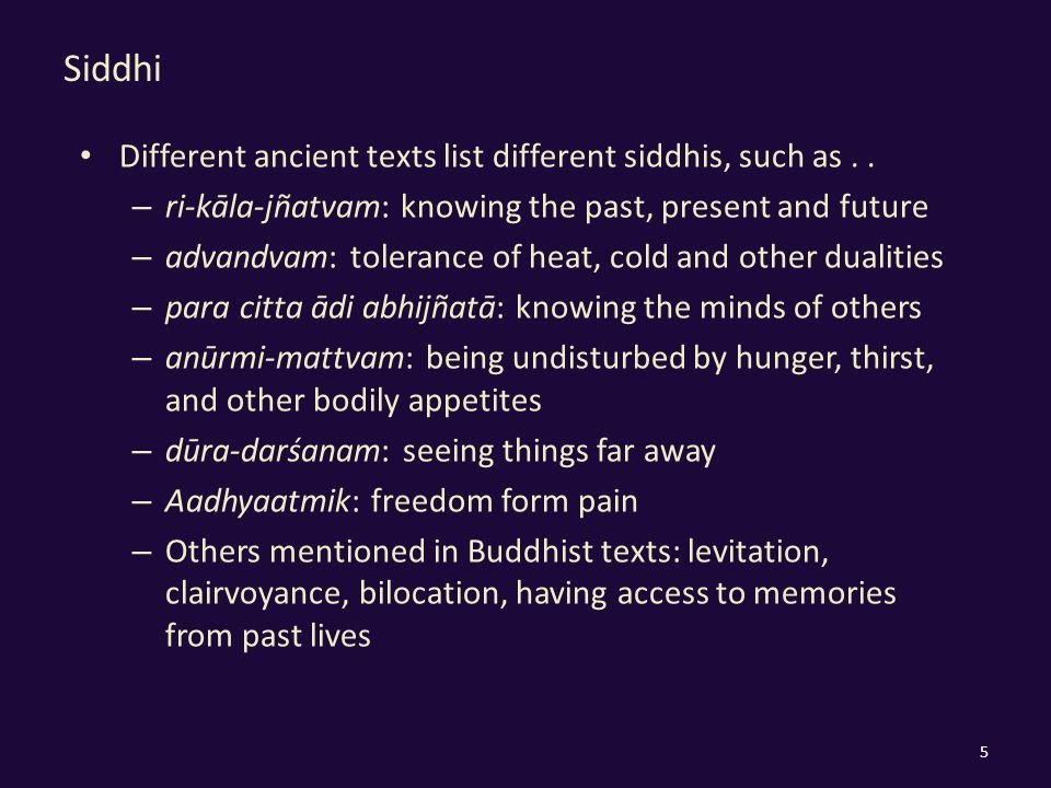 Siddhi Different ancient texts list different siddhis, such as..