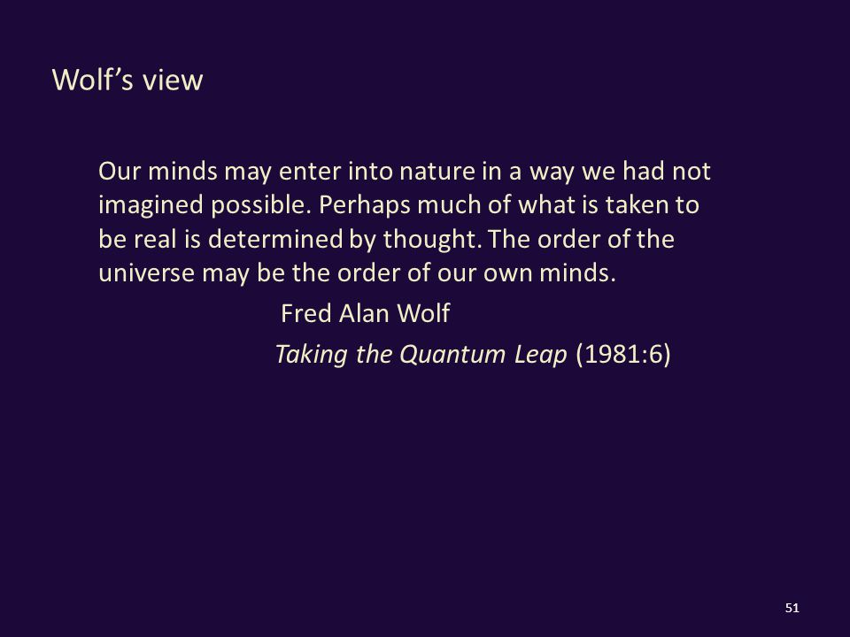 Wolf's view Our minds may enter into nature in a way we had not imagined possible.