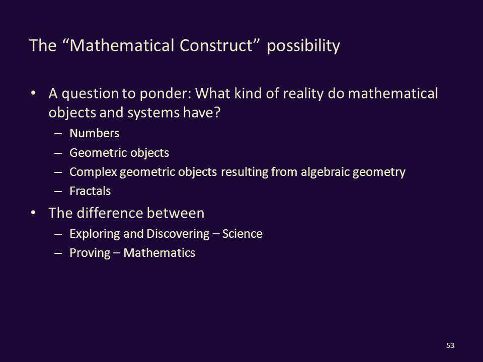 The Mathematical Construct possibility A question to ponder: What kind of reality do mathematical objects and systems have.