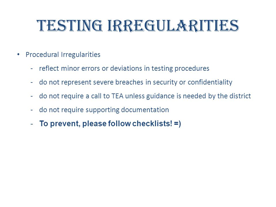 Testing Irregularities Procedural Irregularities -reflect minor errors or deviations in testing procedures -do not represent severe breaches in securi