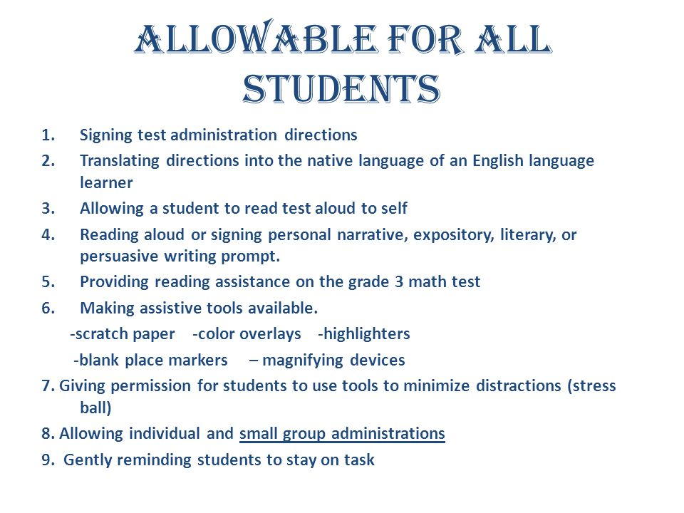 Allowable for all Students 1.Signing test administration directions 2.Translating directions into the native language of an English language learner 3