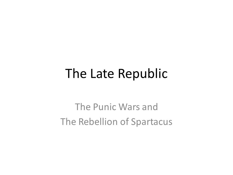 The Late Republic The Punic Wars and The Rebellion of Spartacus