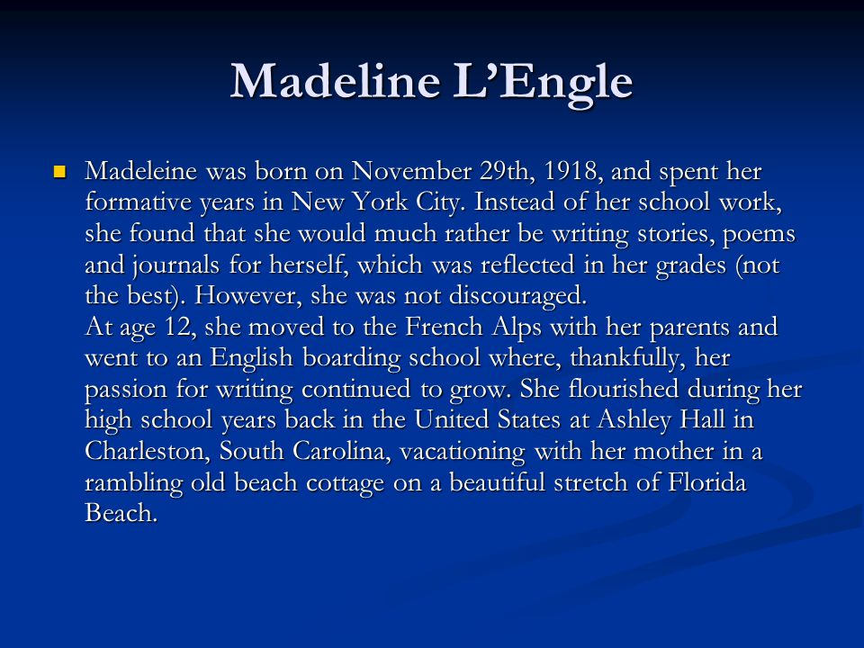 Madeline L'Engle Madeleine was born on November 29th, 1918, and spent her formative years in New York City.