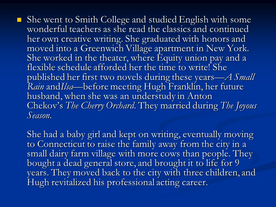 She went to Smith College and studied English with some wonderful teachers as she read the classics and continued her own creative writing.