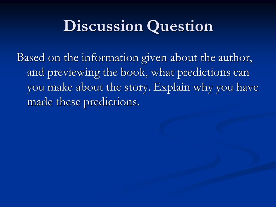 Discussion Question Based on the information given about the author, and previewing the book, what predictions can you make about the story. Explain w