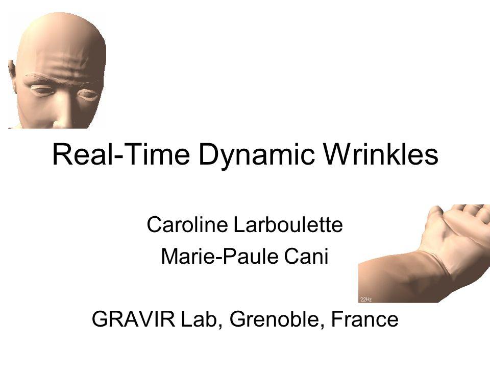 Real-Time Dynamic Wrinkles Caroline Larboulette Marie-Paule Cani GRAVIR Lab, Grenoble, France