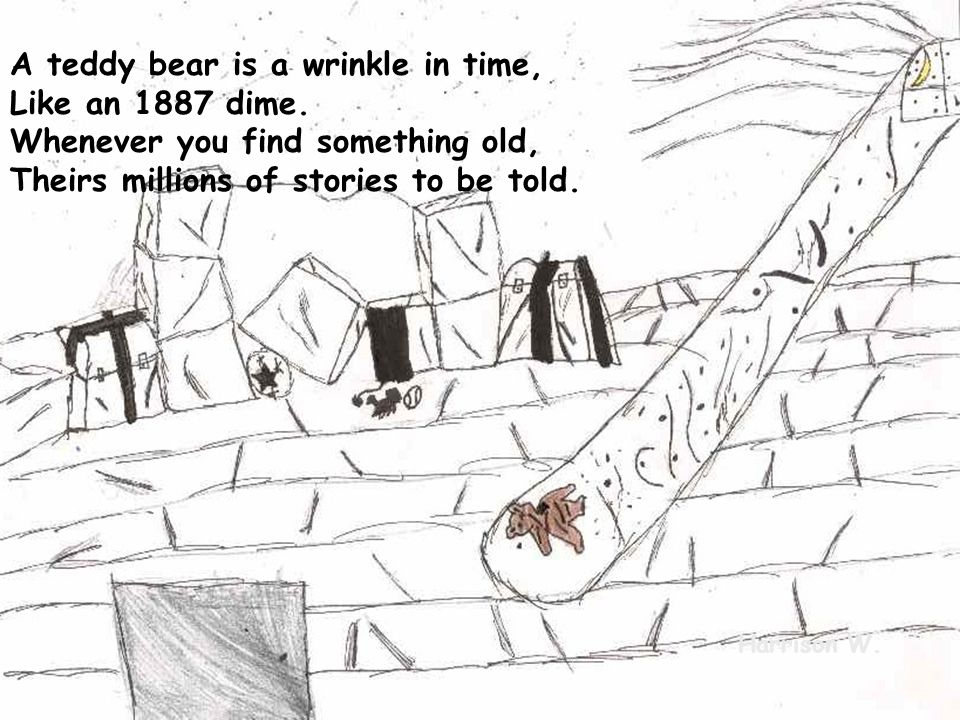 A teddy bear is a wrinkle in time, Like an 1887 dime.