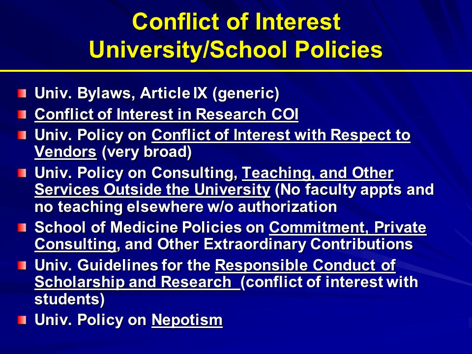 Conflict of Interest University/School Policies Univ. Bylaws, Article IX (generic) Conflict of Interest in Research COI Univ. Policy on Conflict of In