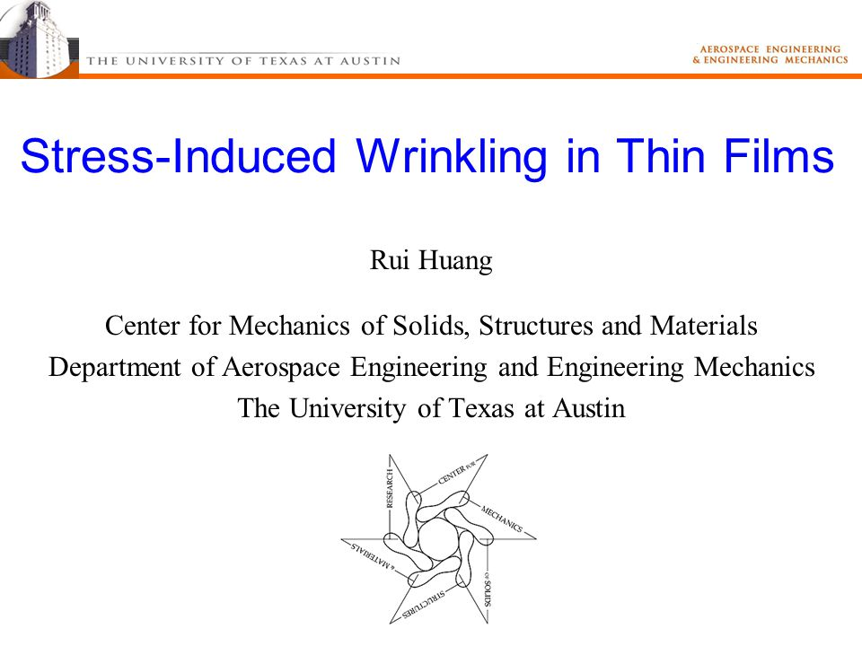 Stress-Induced Wrinkling in Thin Films Rui Huang Center for Mechanics of Solids, Structures and Materials Department of Aerospace Engineering and Engineering Mechanics The University of Texas at Austin