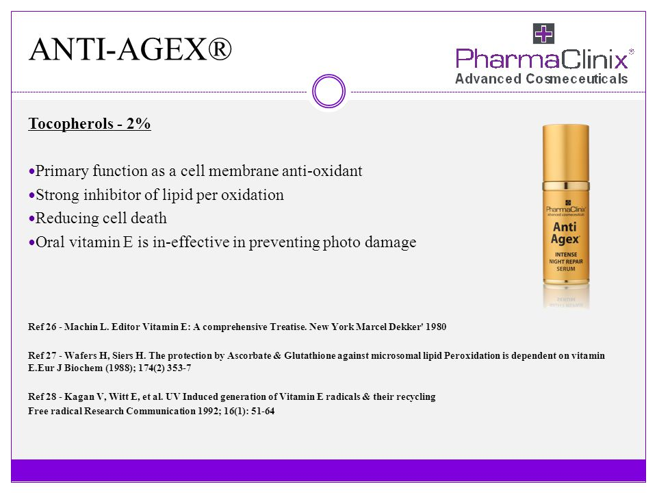 ANTI-AGEX® Tocopherols - 2% Primary function as a cell membrane anti-oxidant Strong inhibitor of lipid per oxidation Reducing cell death Oral vitamin