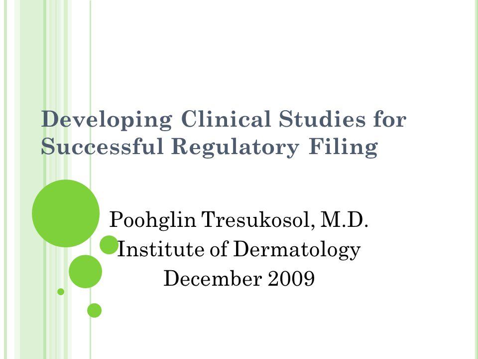 Developing Clinical Studies for Successful Regulatory Filing Poohglin Tresukosol, M.D.