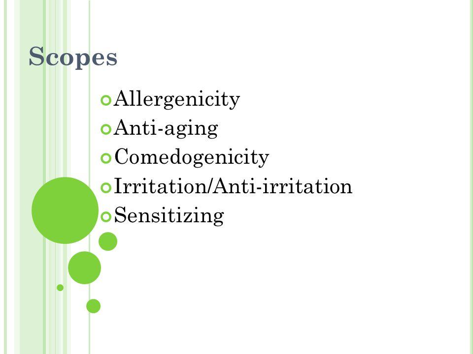 Scopes Allergenicity Anti-aging Comedogenicity Irritation/Anti-irritation Sensitizing