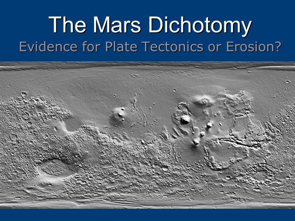 The Mars Dichotomy Evidence for Plate Tectonics or Erosion?