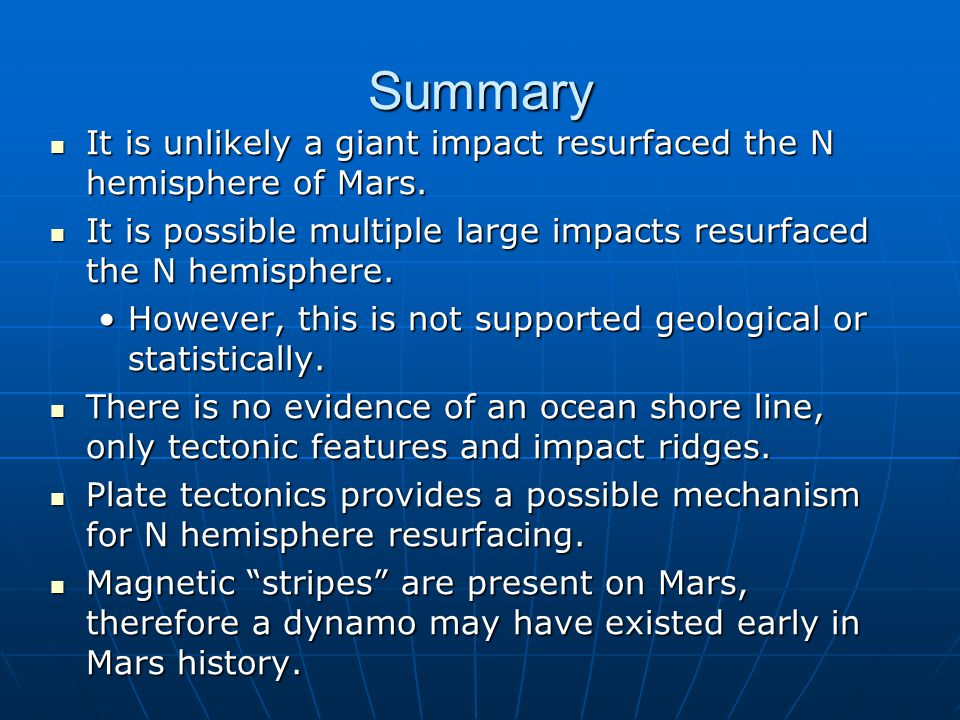 Summary It is unlikely a giant impact resurfaced the N hemisphere of Mars.