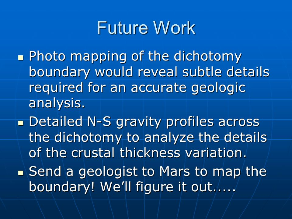 Future Work Photo mapping of the dichotomy boundary would reveal subtle details required for an accurate geologic analysis.