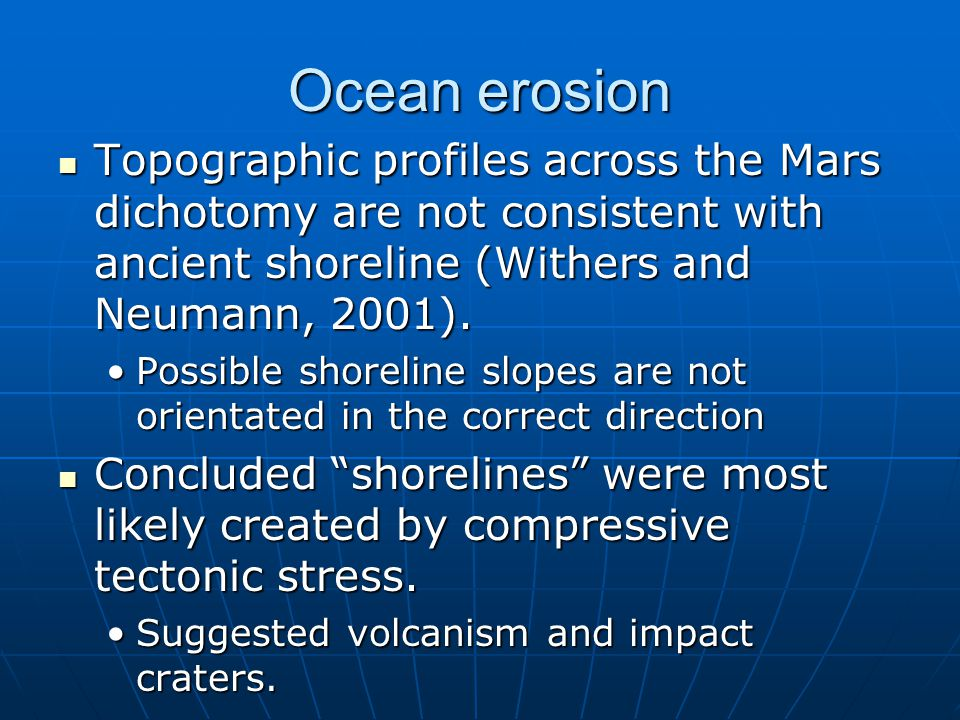 Ocean erosion Topographic profiles across the Mars dichotomy are not consistent with ancient shoreline (Withers and Neumann, 2001).