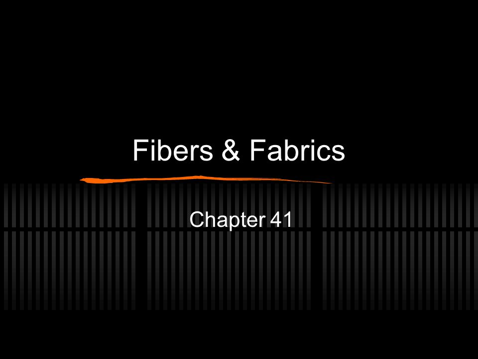 Fibers & Fabrics Chapter 41