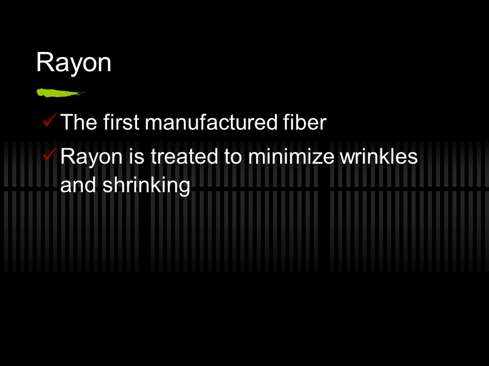 Rayon The first manufactured fiber Rayon is treated to minimize wrinkles and shrinking