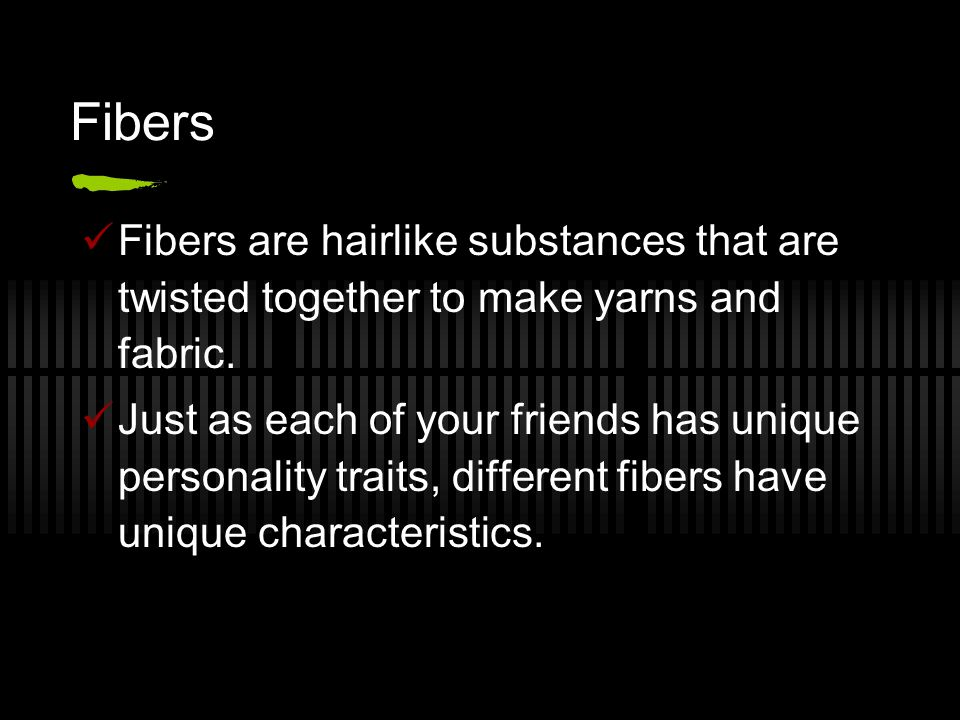 Fibers Fibers are hairlike substances that are twisted together to make yarns and fabric.
