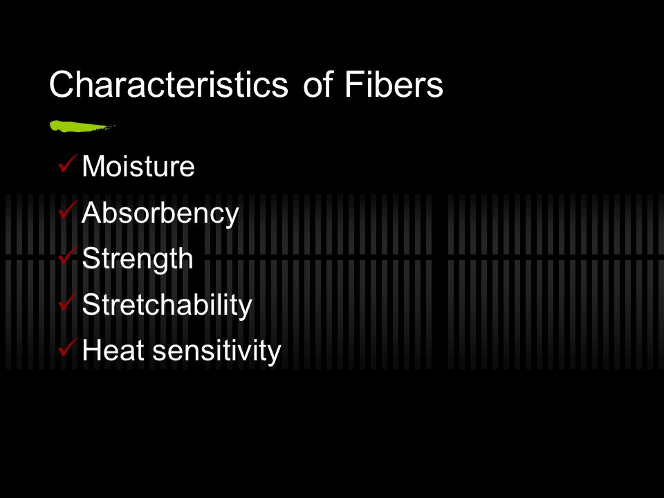 Characteristics of Fibers Moisture Absorbency Strength Stretchability Heat sensitivity