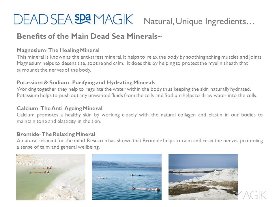 Benefits of the Main Dead Sea Minerals~ Magnesium- The Healing Mineral This mineral is known as the anti-stress mineral.
