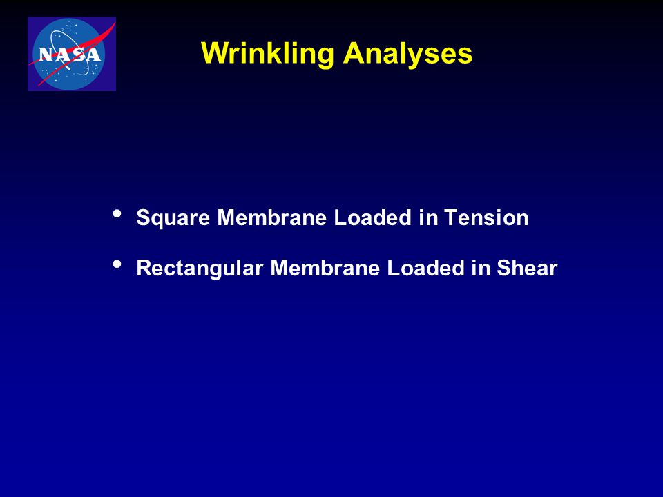 Wrinkling Analyses Square Membrane Loaded in Tension Rectangular Membrane Loaded in Shear