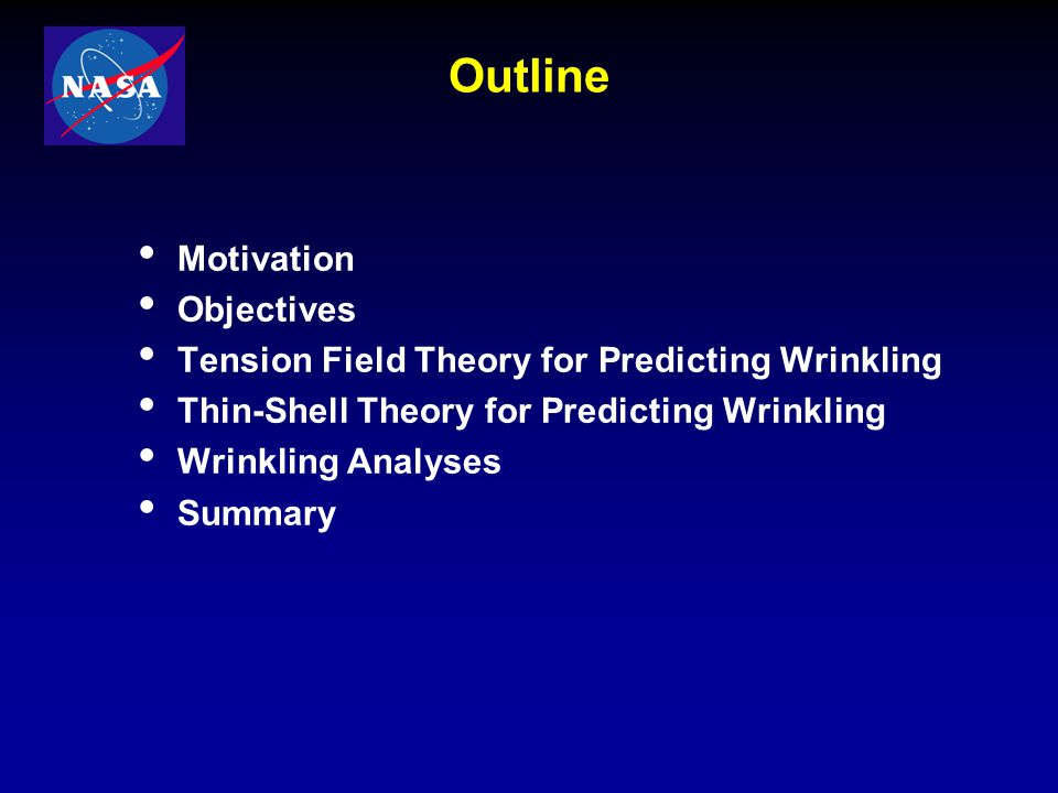 Outline Motivation Objectives Tension Field Theory for Predicting Wrinkling Thin-Shell Theory for Predicting Wrinkling Wrinkling Analyses Summary