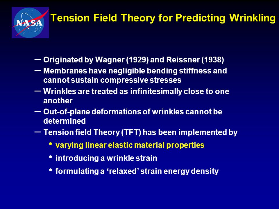 Stein-Hedgepeth Theory (SHT) - 1961 Membrane cannot carry compressive stress Two types of regions: – Taut – Wrinkled Effects of wrinkling are accounted for using a variable Poisson's ratio that permits over-contraction in the direction of minor principal stresses Wrinkles are aligned with the major principal stress axis    Wrinkle line 