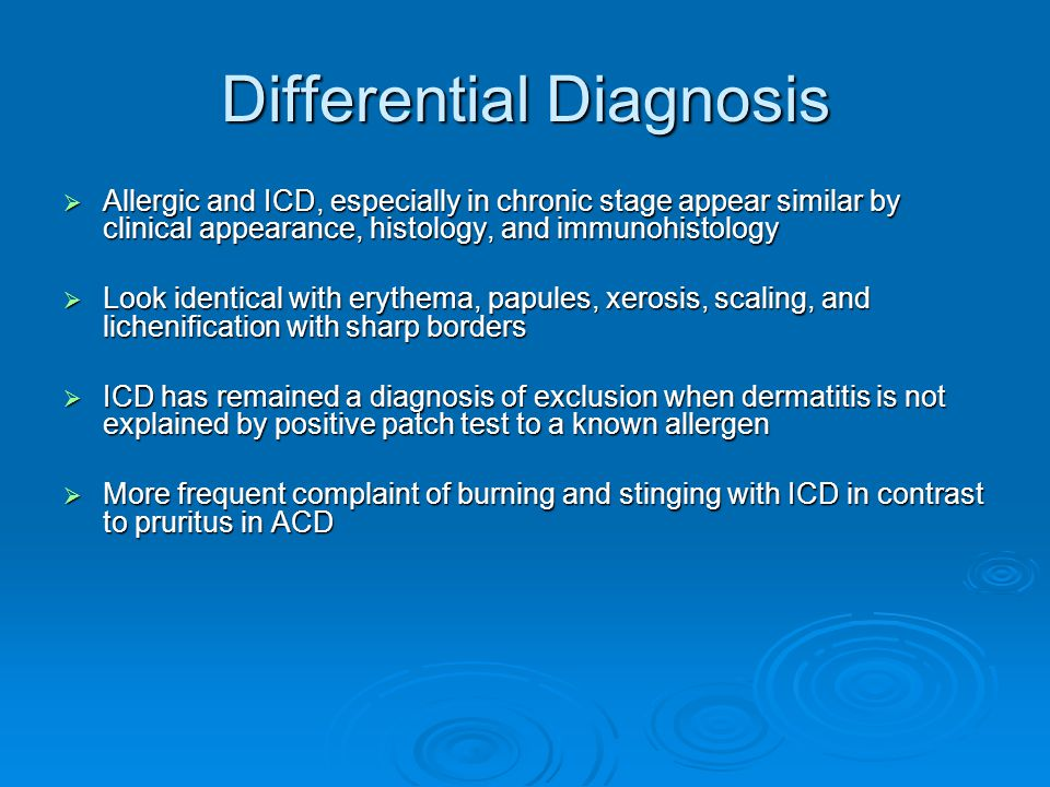 Differential Diagnosis  Allergic and ICD, especially in chronic stage appear similar by clinical appearance, histology, and immunohistology  Look id