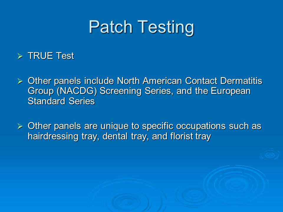 Patch Testing  TRUE Test  Other panels include North American Contact Dermatitis Group (NACDG) Screening Series, and the European Standard Series 