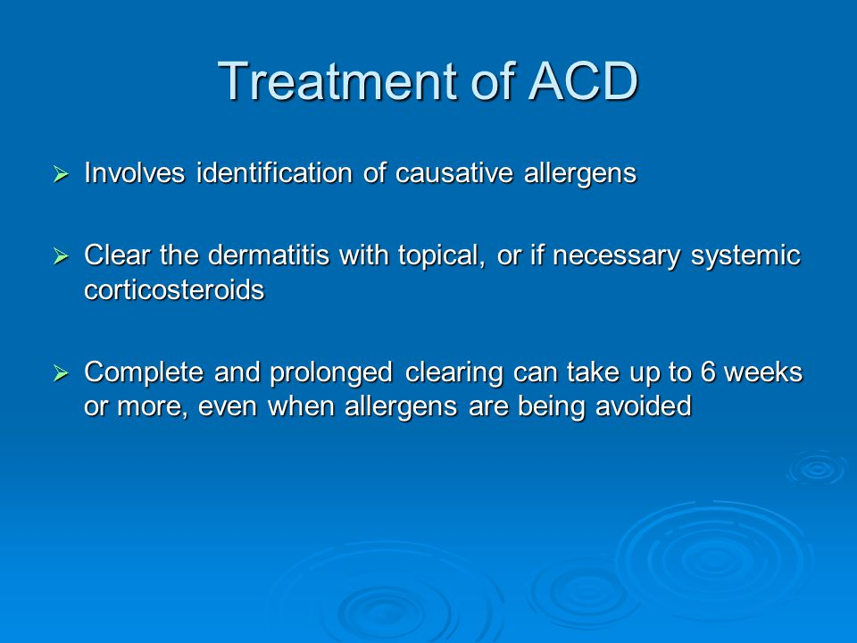 Treatment of ACD  Involves identification of causative allergens  Clear the dermatitis with topical, or if necessary systemic corticosteroids  Comp