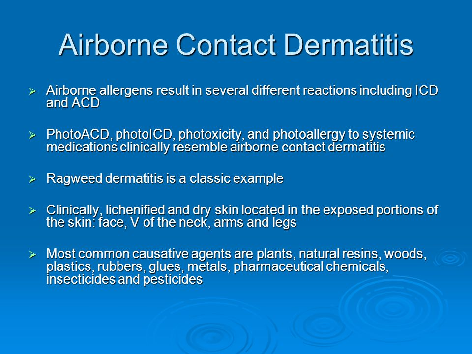 Airborne Contact Dermatitis  Airborne allergens result in several different reactions including ICD and ACD  PhotoACD, photoICD, photoxicity, and ph