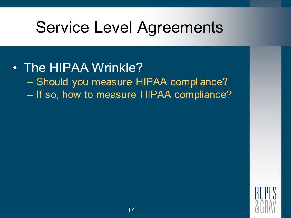 17 Service Level Agreements The HIPAA Wrinkle. –Should you measure HIPAA compliance.