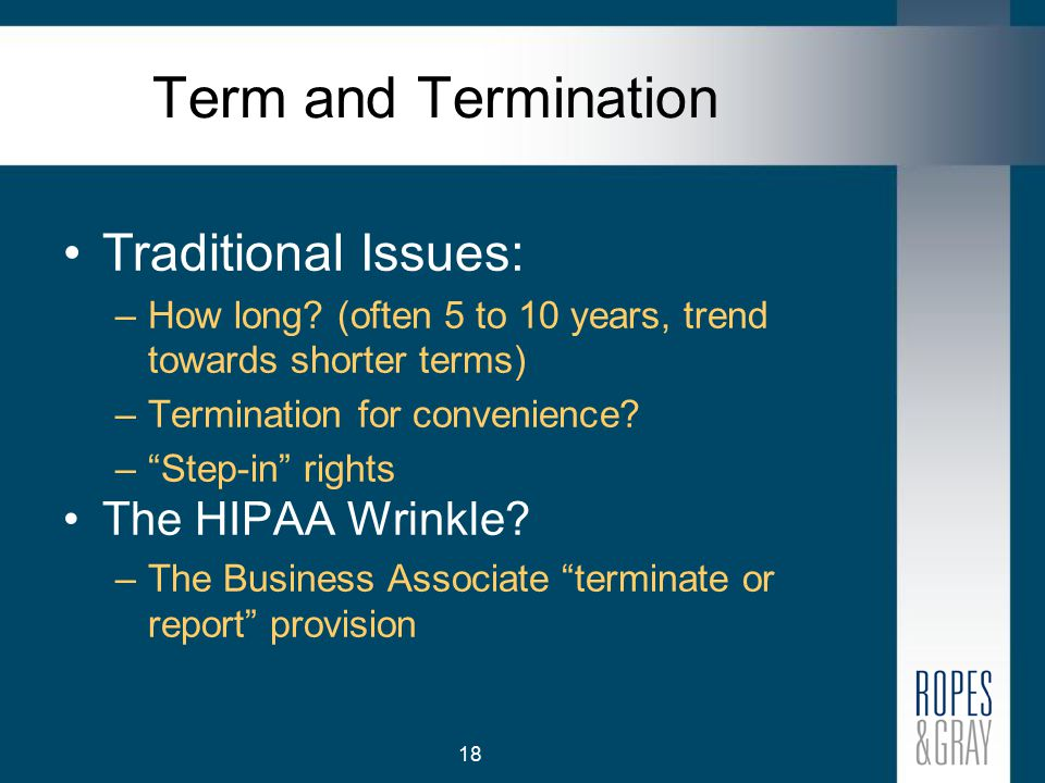 18 Term and Termination Traditional Issues: –How long.
