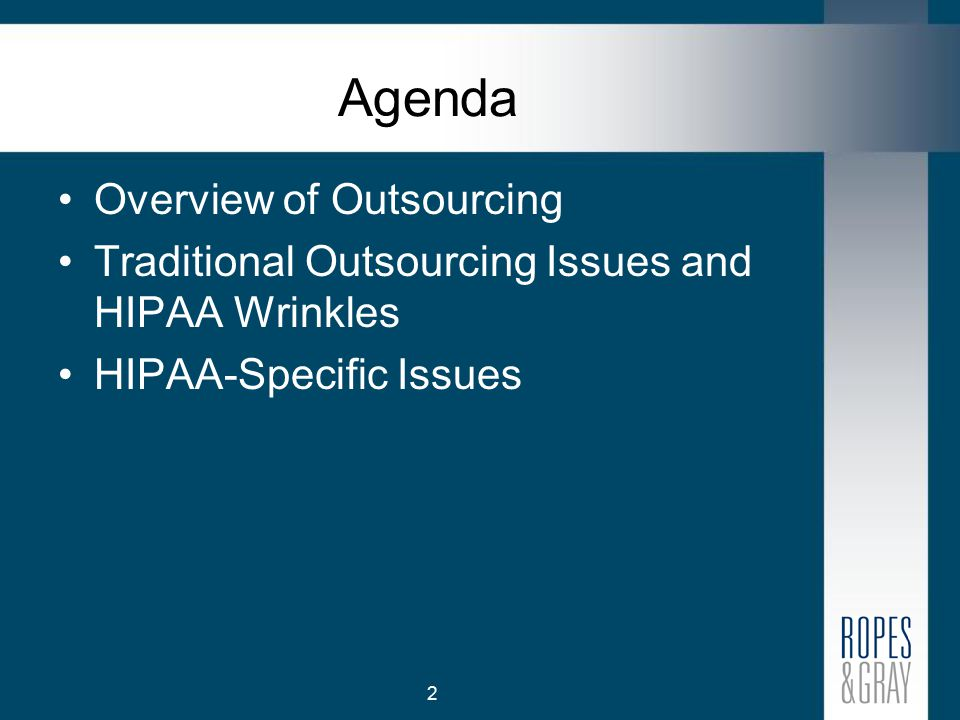 2 Agenda Overview of Outsourcing Traditional Outsourcing Issues and HIPAA Wrinkles HIPAA-Specific Issues