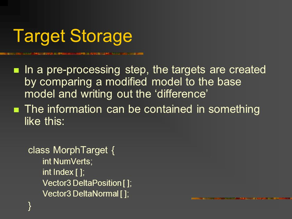 Target Storage In a pre-processing step, the targets are created by comparing a modified model to the base model and writing out the 'difference' The