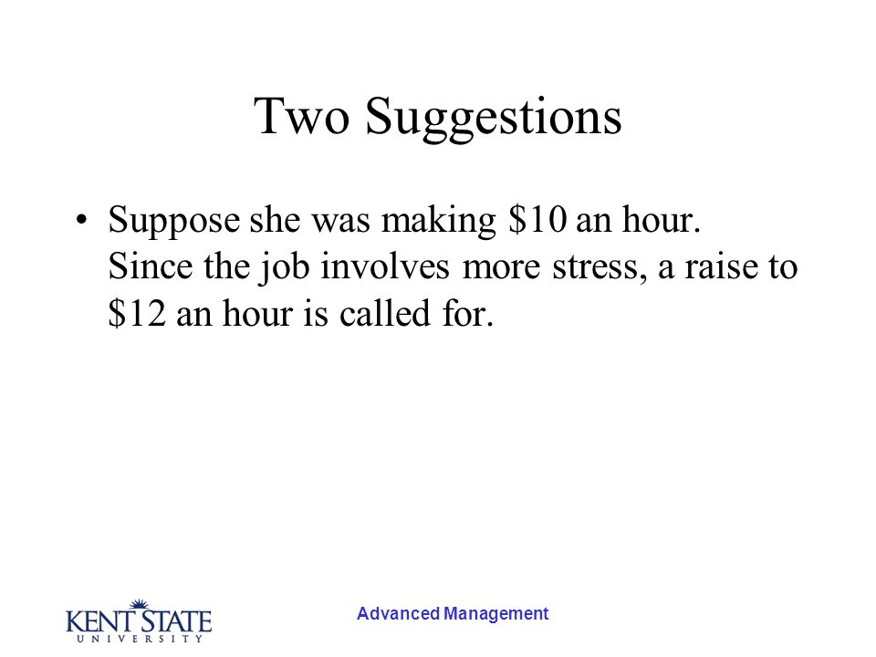 Advanced Management Two Suggestions Suppose she was making $10 an hour.