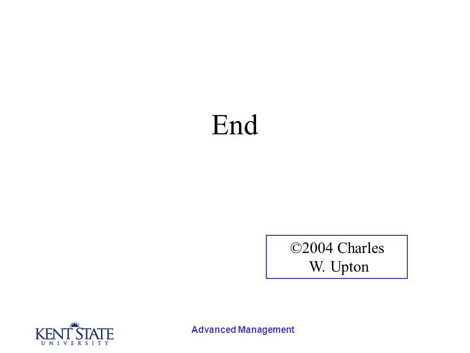 Advanced Management End ©2004 Charles W. Upton
