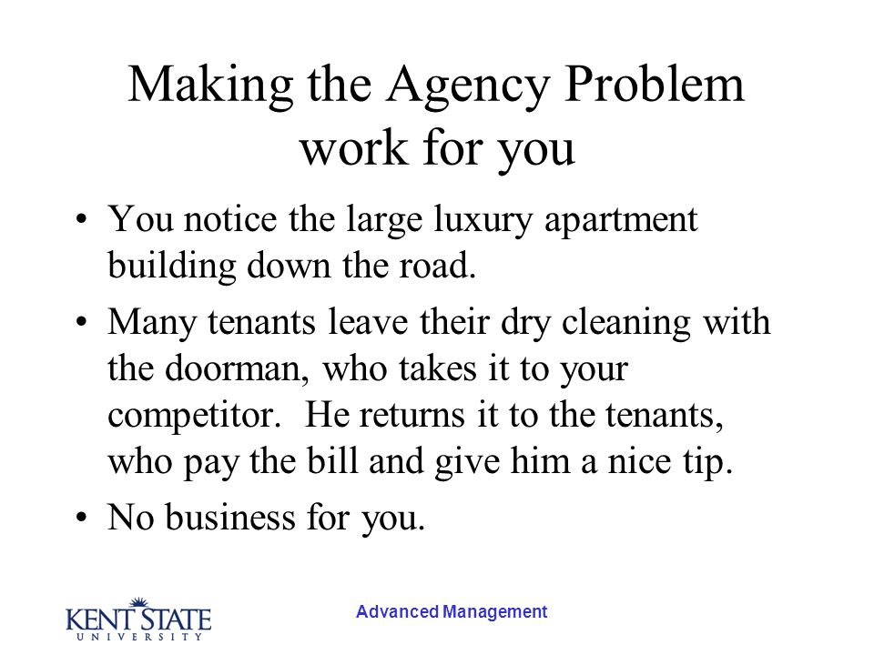Advanced Management Making the Agency Problem work for you You notice the large luxury apartment building down the road.
