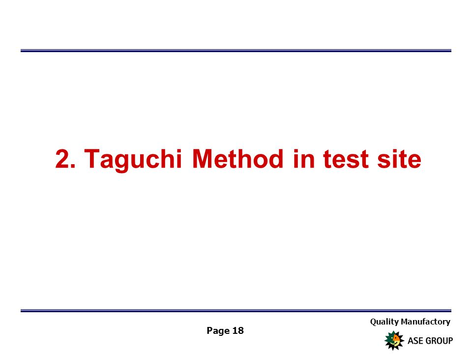Quality Manufactory Page 18 2. Taguchi Method in test site