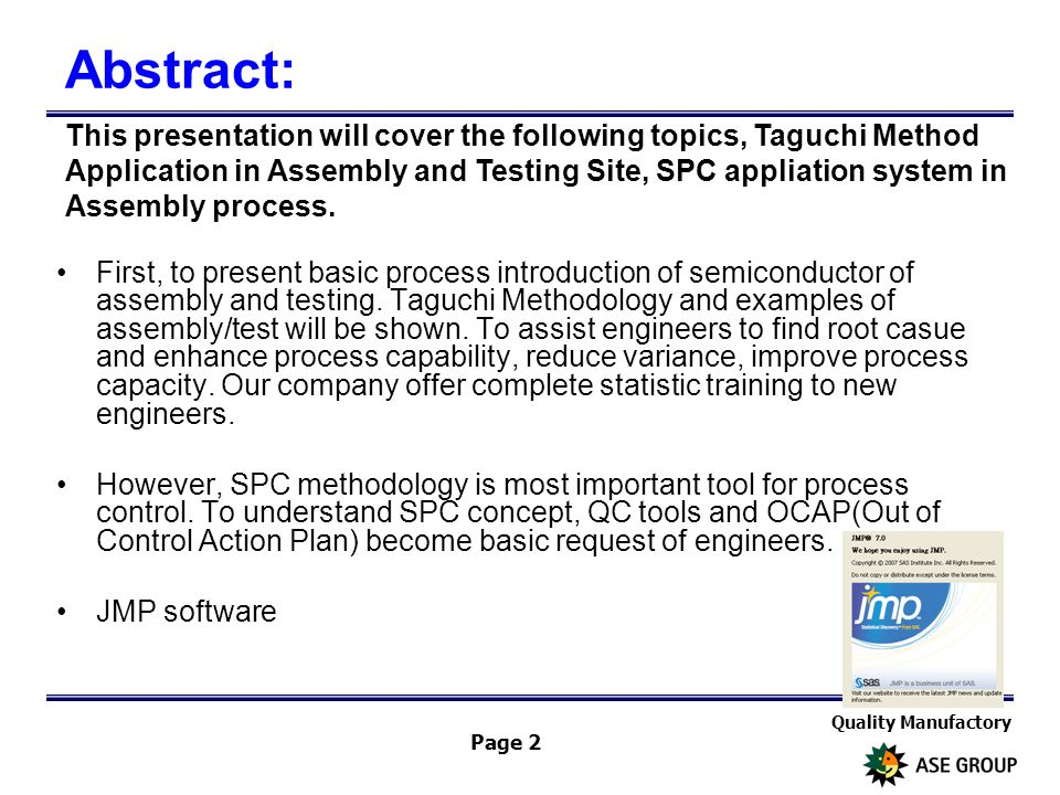 Quality Manufactory Page 2 This presentation will cover the following topics, Taguchi Method Application in Assembly and Testing Site, SPC appliation