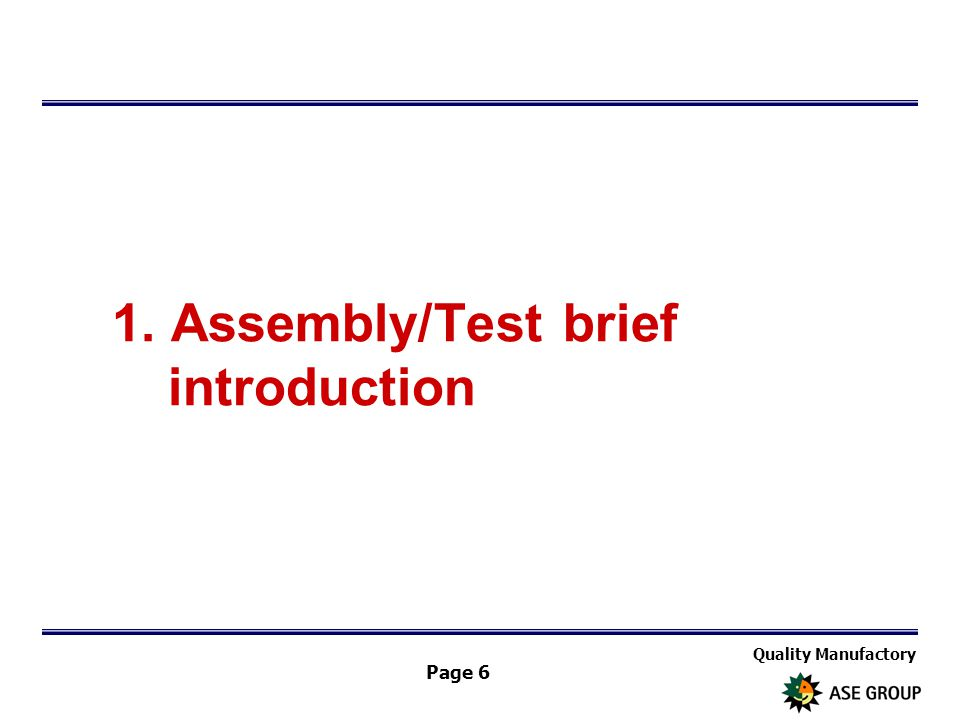 Quality Manufactory Page 6 1. Assembly/Test brief introduction