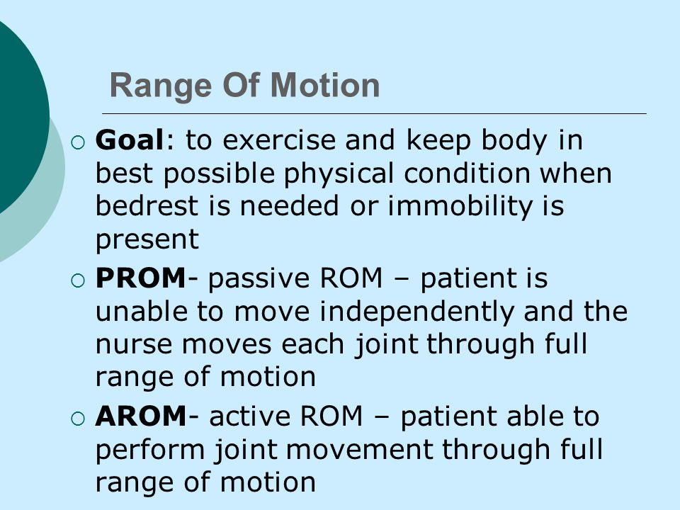 Meeting Motor Needs Nursing Responsibilities Exercise: prevents illness and promotes wellness Isotonic Isometric Isokinetic Range of motion exercises